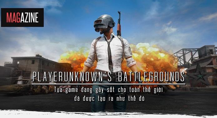 Playerunknown's Battlegrounds - Tựa game đang gây sốt cho toàn thế giới đã được tạo ra như thế đó