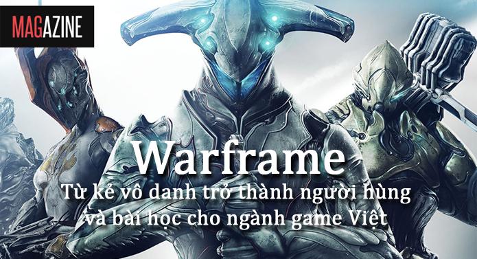 Warframe - Từ kẻ vô danh trở thành người hùng và bài học cho ngành game Việt